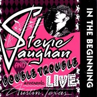 "STEVIE RAY VAUGHAN - IN THE BEGINNING (LIVE AUSTIN TEXAS) ""BRA"""