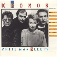 "KRONOS QUARTET -  WHITE MAN SLEEPS ""BRA"""