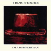 "T. BLADE AND THE ESQUIRES - I'M A BUSINESS MAN ""BRA"""