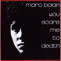 """MARC BOLAN -  YOU SCARE ME TO DEATH """"BRA"""""""