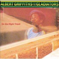 ALBERT GRIFFITHS & THE GLADIATORS  ON THE RIGHT TRACK