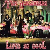 "TEX AND THE HORSEHEADS - LIFES SO COOL ""BRA"""